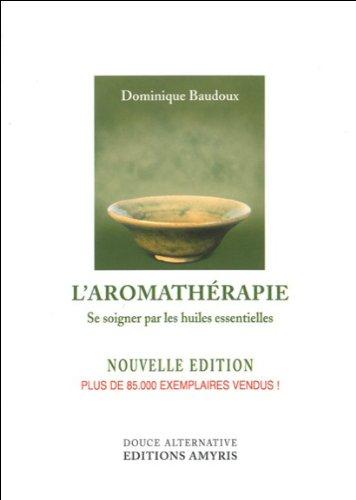 L'aromathérapie - Se soigner par huiles essentielles