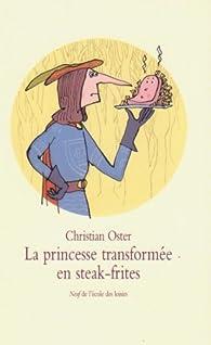 La princesse transformée en steak-frites : Et autres histoires par Christian Oster