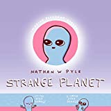 Book cover from Strange Planet by Nathan W. Pyle
