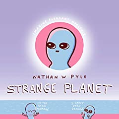 #1 NEW YORK TIMES BESTSELLER          •          #1 WALL STREET JOURNAL BESTSELLER • USA TODAY BESTSELLER                       Straight from the mind of #1 New York Times bestselling author Nathan W. Pyle, Strange Planet is a...