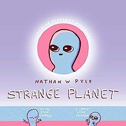 Strange Planet - Nathan W. Pyle