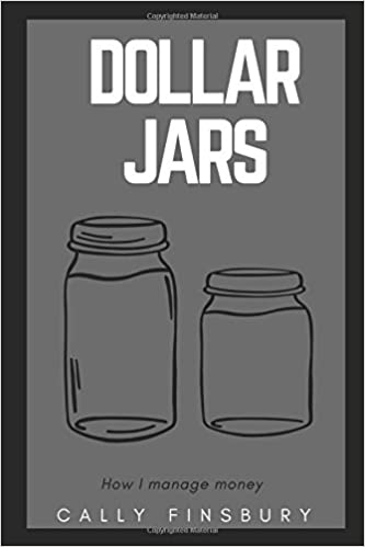 dollar jars how i manage my money financial responsibility cally