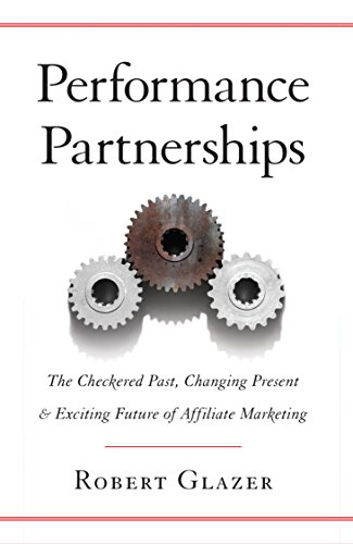 Performance Partnerships: The Checkered Past, Changing Present and Exciting Future of Affiliate Marketing cover