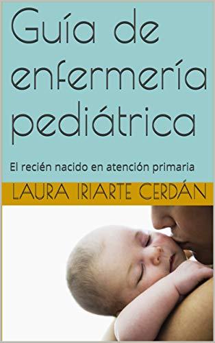 Guía de enfermería pediátrica: El recién nacido en atención primaria ...