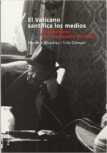 El Vaticano Santifica Los Medios El Asesinato Del Banquero De Dios Las Islas Amazon Es Blondiau Heribert Gümpel Udo Laguillo Manolo Libros