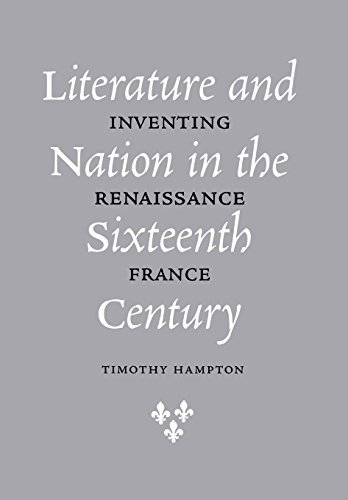 Literature and Nation in the Sixteenth Century: Inventing Renaissance France by Timothy Hampton (2001-01-04)