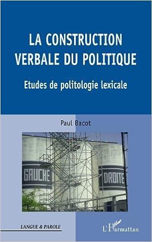 En ligne téléchargement gratuit Construction Verbale du Politique Etudes de Politologie Lexicale pdf, epub