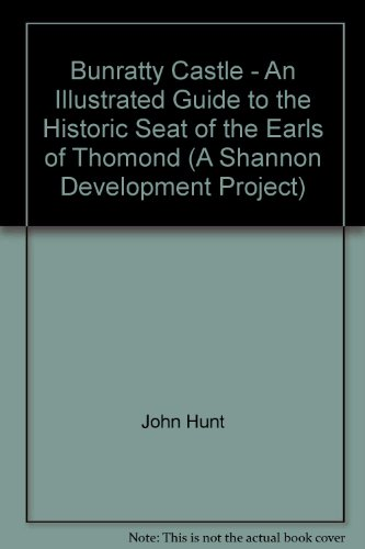 Bunratty Castle - Bunratty Castle - An Illustrated Guide to the Historic Seat of the Earls of Thomond (A Shannon Development Project)