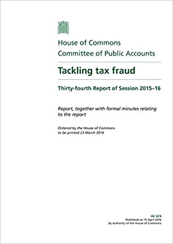Public Accounts Committee 34th Report Tackling Tax Fraud Volume 1 Report House Of Commons Paper Amazon Co Uk Public Accounts Committee 9781785842153 Books