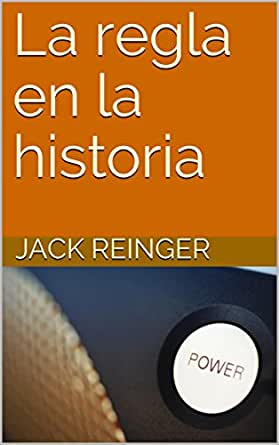 La regla en la historia eBook: Reinger, Jack: Amazon.es: Tienda Kindle
