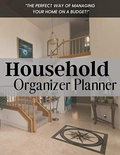 Household Organizer Monthly Planner: 8.5 x 11, 101 pages. The Perfect Way of Managing Your Home on a Budget. List things you should save in case of a fire, etc.