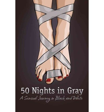 Download [ { 50 NIGHTS IN GRAY: A SENSUAL JOURNEY IN BLACK AND WHITE (ORIGINAL) [ 50 NIGHTS IN GRAY: A SENSUAL JOURNEY IN BLACK AND WHITE (ORIGINAL) ] BY TBD ( AUTHOR )OCT-09-2012 PAPERBACK } ] by TBD (AUTHOR) Oct-09-2012 [ Paperback ] pdf