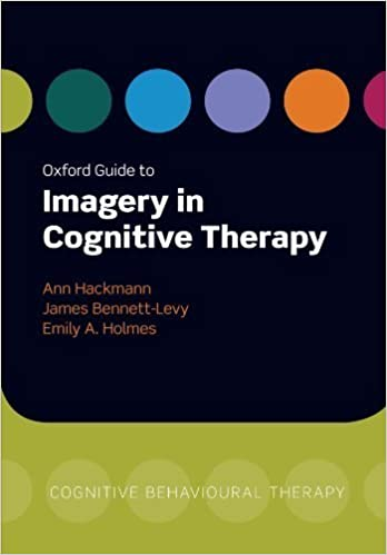 Oxford Guide to Imagery in Cognitive Therapy (Oxford Guides in Cognitive Behavioural Therapy) 1st edition by Hackmann, Ann, Bennett-Levy, James, Holmes, Emily A. (2011)