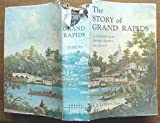 img - for The Story of Grand Rapids A Narrative of Grand Rapids, Michigan book / textbook / text book