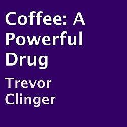 Coffee: A Powerful Drug
