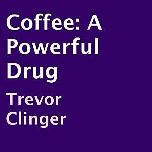 Coffee: A Powerful Drug Audiobook