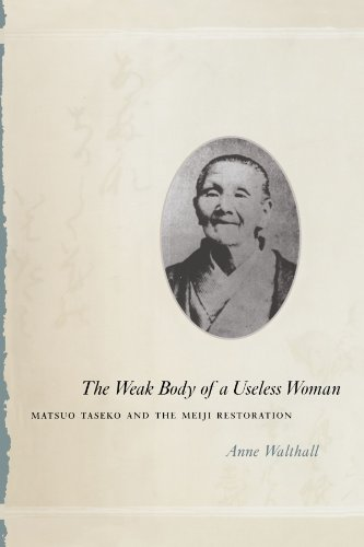 The Weak Body Of A Useless Woman  Matsuo Taseko And The Meiji Restoration  Women In Culture And Society