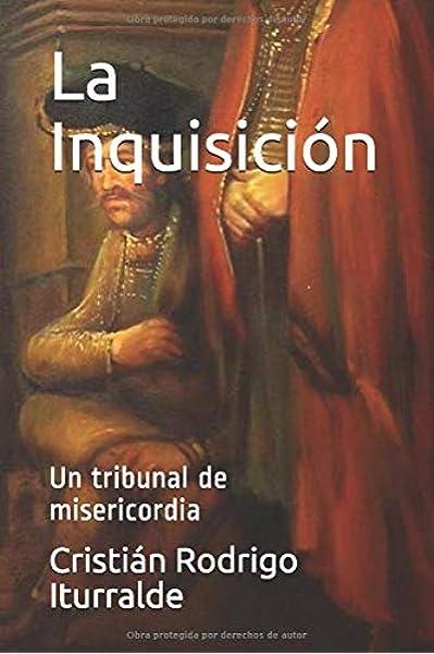 La Inquisición: Un tribunal de misericordia: Amazon.es: Rodrigo Iturralde, Cristián: Libros