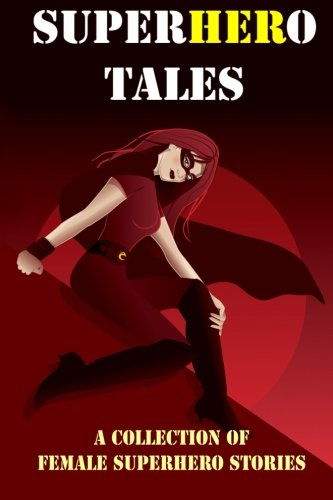 [SuperHERo Tales: A Collection of Female Superhero Stories (Expanded Edition)] (Female Superheroes And Villains)