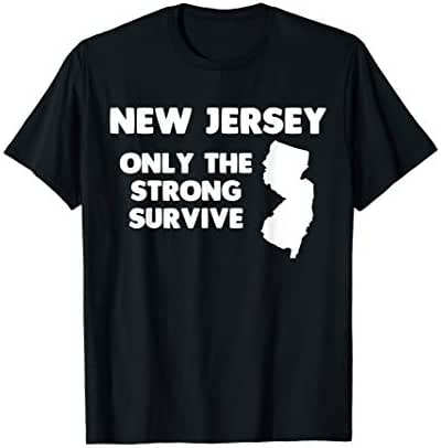 New Jersey Only The Strong Survive T-Shirt funny saying cool