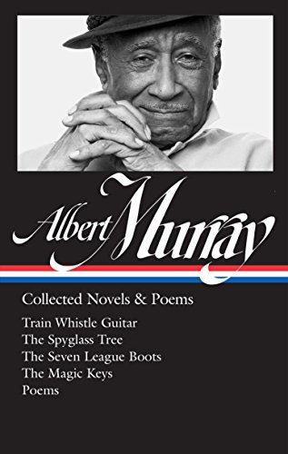 Books : Albert Murray: Collected Novels & Poems (LOA #304): Train Whistle Guitar/The Spyglass Tree/The Seven League Boots/The Magic Keys/Poems (The Library of America)