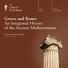 Greece and Rome: An Integrated History of the Ancient Mediterranean Lecture Auteur(s) :  The Great Courses, Robert Garland Narrateur(s) : Professor Robert Garland