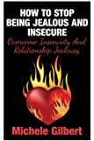 How To Stop Being Jealous And Insecure: Overcome Insecurity And Relationship Jealousy (Coping With Jealousy And Insecurity in Relationships)
