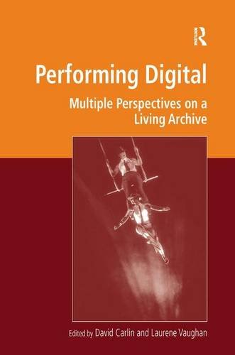 Performing Digital: Multiple Perspectives on a Living Archive (Digital Research in the Arts and Humanities) by Routledge