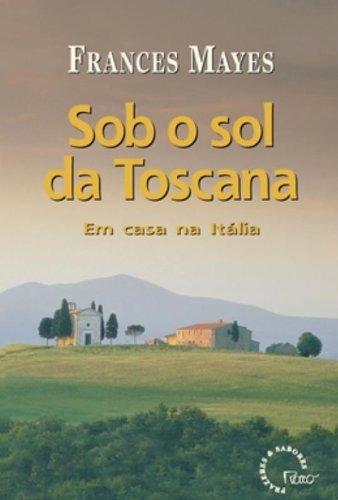 Sob o Sol da Toscana. Em Casa na Itália
