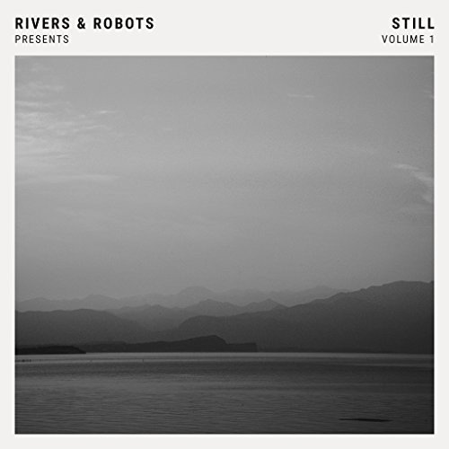Rivers & Robots Presents: Still Vol - Outlet River