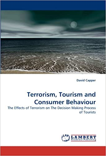 Book Terrorism, Tourism and Consumer Behaviour: The Effects of Terrorism on The Decision Making Process of Tourists