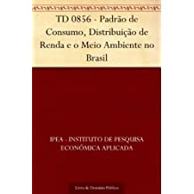 TD 0856 - Padrão de Consumo, Distribuição de Renda e o Meio Ambiente no Brasil