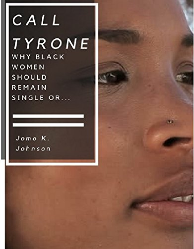 Books : Call Tyrone: Why Black Women Should Remain Single Or.: Text (912) 268-1890 For Interactive Book Experience (www.SMSNovel.com)