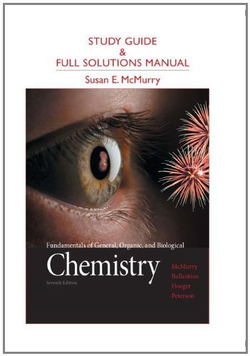 Study Guide and Full Solutions Manual for Fundamentals of General, Organic, and Biological Chemistry 7th edition by McMurry, John E., Ballantine, David S., Hoeger, Carl A., Pet (2012) Paperback