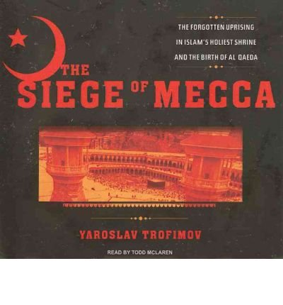 [ THE SIEGE OF MECCA: THE FORGOTTEN UPRISING IN ISLAM'S HOLIEST SHRINE AND THE BIRTH OF AL QAEDA - IPS ] By Trofimov, Yaroslav ( Author) 2007 [ Compact Disc ] pdf epub
