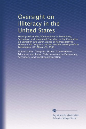 Oversight on illiteracy in the United States: Hearing before the Subcommittee on Elementary, Secondary, and Vocational Education of the Committee on ... held in Washington, DC, March 20, 1986