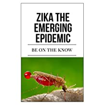 Zika The Emerging  Epidemic: Be On The Know