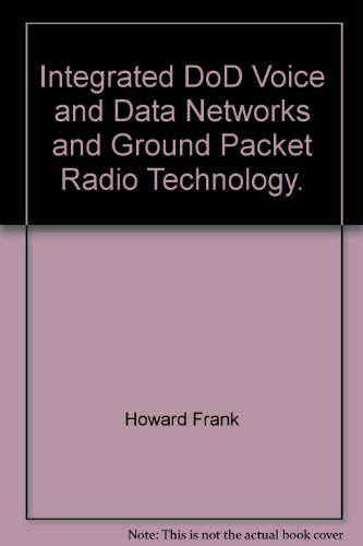 Integrated DoD Voice and Data Networks and Ground Packet Radio Technology.