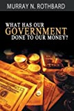 [(What Has Government Done to Our Money?)] [Author: Murray N Rothbard] published on (October, 2014)