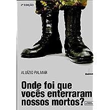 Onde foi que vocês enterraram nossos mortos? (Portuguese Edition)