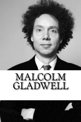 Malcolm Gladwell: A Biography