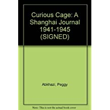 A Curious Cage ; A Shanghai Journal 1941-1945