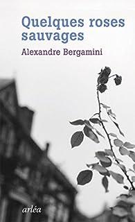 Quelques roses sauvages par Alexandre Bergamini