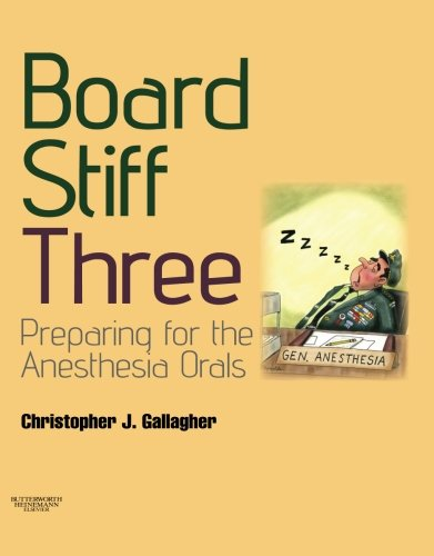 Board Stiff: Preparation for Anesthesia Orals: Expert Consult - Online and Print, 3e