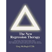 The New Regression Therapy: Healing the Wounds and Trauma of This Life and Past Lives with the Presence and Light of the Divine