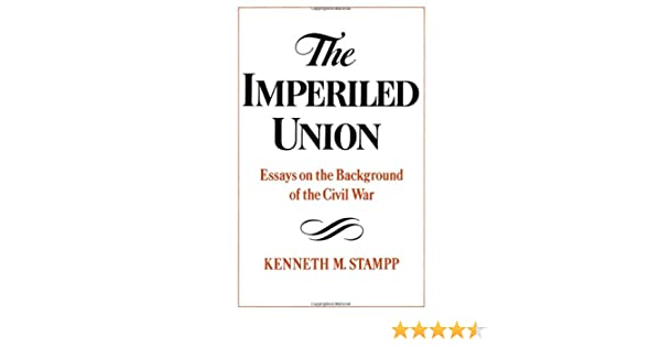 the imperiled union essays on the background of the civil war  the imperiled union essays on the background of the civil war kenneth m stampp 9780195029918 amazon com books