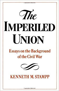 the imperiled union essays on the background of the civil war  the imperiled union essays on the background of the civil war