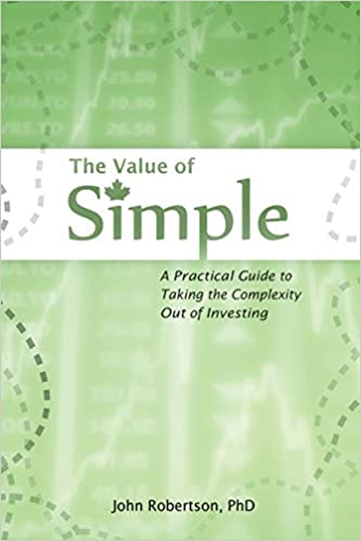 The Value of Simple: A Practical Guide to Taking the Complexity Out of Investing