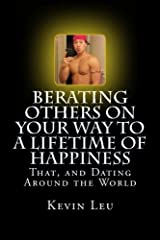 Berating Others On Your Way to a Lifetime of Happiness: That, and Dating Around the World Paperback