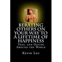 Berating Others On Your Way to a Lifetime of Happiness: That, and Dating Around the World